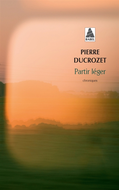Partir léger : un an de chroniques dans Libération | Ducrozet, Pierre (1982-....). Auteur