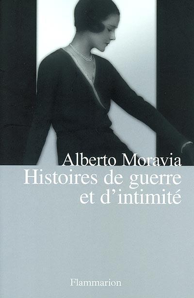 Histoires de guerre et d'intimité : nouvelles | Moravia, Alberto (1907-1990). Auteur