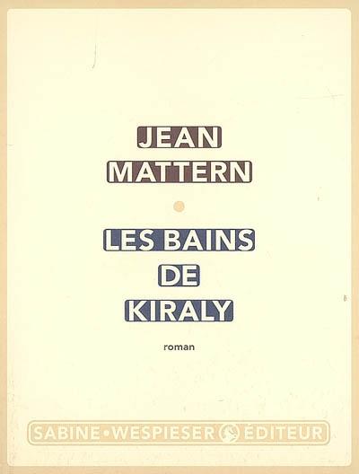 Les bains de Kiraly : roman | Mattern, Jean (1965-....). Auteur