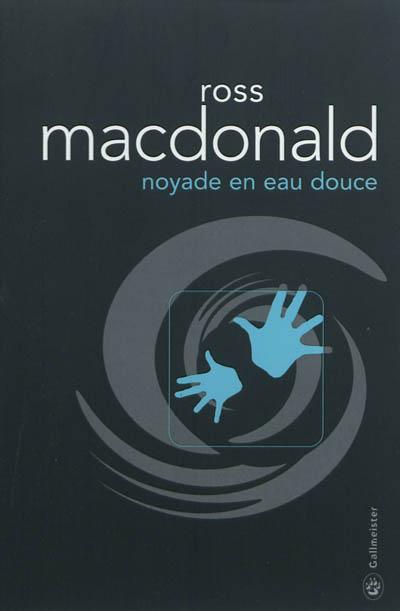 Noyade en eau douce / Ross Macdonald | Millar, Kenneth. Auteur