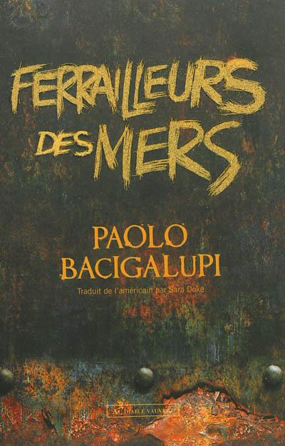 Ferrailleurs des mers | Bacigalupi, Paolo (1972-....). Auteur