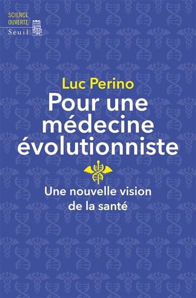 Pour une médecine évolutionniste : une nouvelle vision de la santé