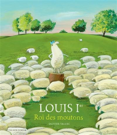 Louis Ier, roi des moutons / Olivier Tallec | Tallec, Olivier ((1970....)). Auteur