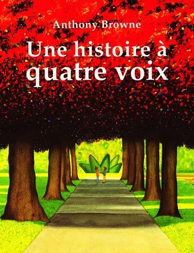 Une histoire à quatre voix / Anthony Browne   Browne, Anthony. Auteur