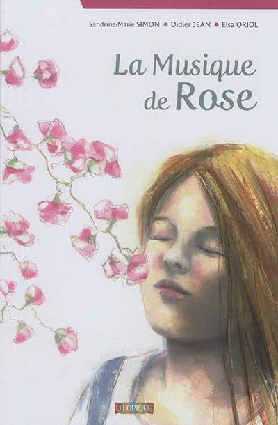 La musique de Rose / texte, Sandrine-Marie Simon, Didier Jean | Simon, Sandrine-Marie (1970-....). Auteur