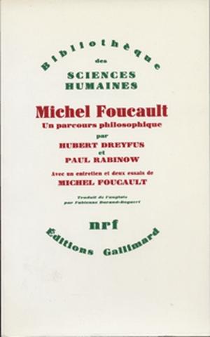 Michel Foucault : un parcours philosophique : au-delà de l'objectivité et de la subjectivité / Hubert L. Dreyfus, Paul Rabinow... | Dreyfus, Hubert L.