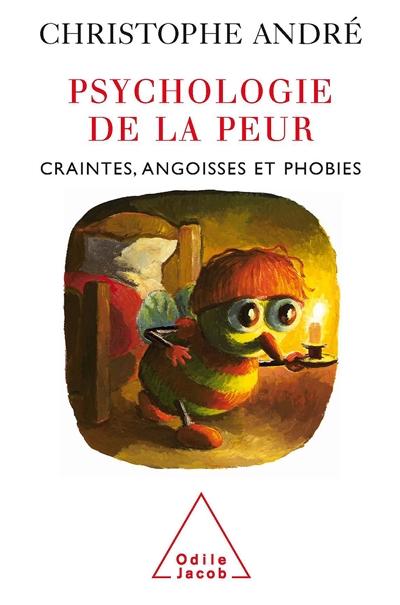 Psychologie de la peur : craintes, angoisses et phobies   André, Christophe (1956-....)
