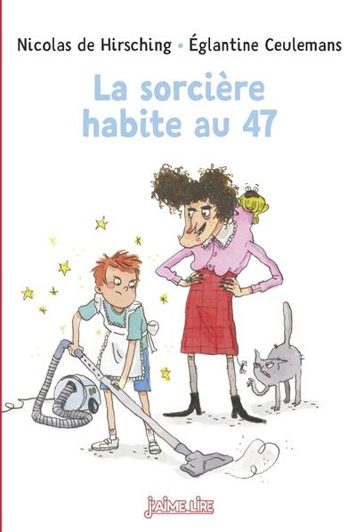 La sorcière habite au 47 / Nicolas de Hirsching | Hirsching, Nicolas de (1956-....). Auteur
