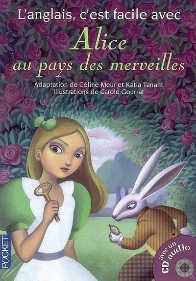 Alice au pays des merveilles : d'après le roman de Lewis Carroll / adaptation de Céline Meur et Katia Tanant,... |