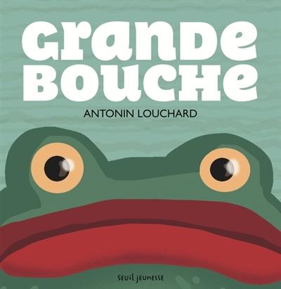 Grande bouche | Antonin Louchard, Auteur