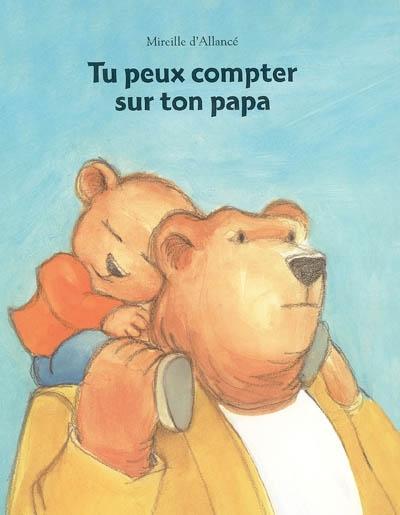Tu peux compter sur ton papa / Mireille d'Allancé   ALLANCE, Mireille d'. Auteur