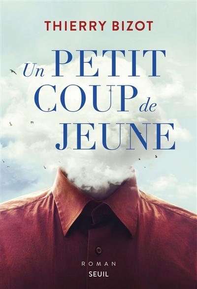 Un petit coup de jeune : roman   Bizot, Thierry (1962-....). Auteur