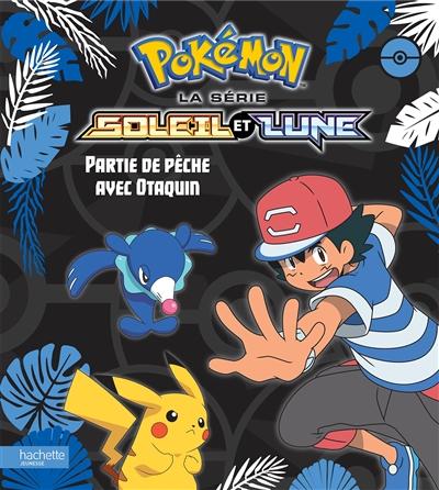 Pokémon : la série Soleil et lune. Partie de pêche avec Otaquin