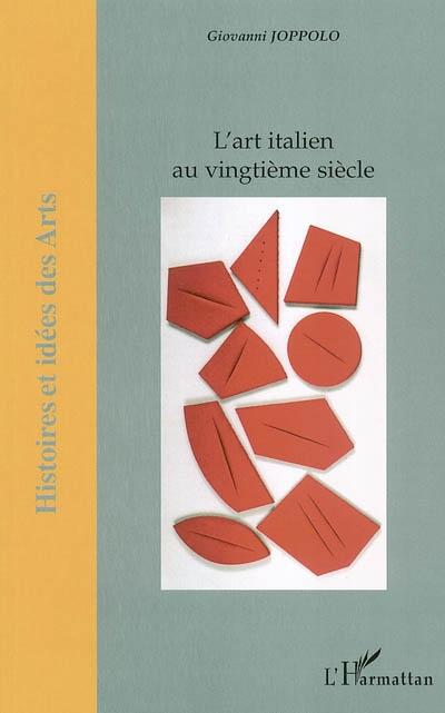 L' art italien au vingtième siècle / Giovanni Joppolo | Joppolo, Giovanni (1948-....)