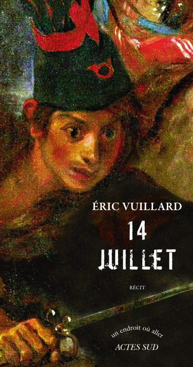 14 Juillet : récit   Vuillard, Eric. Auteur