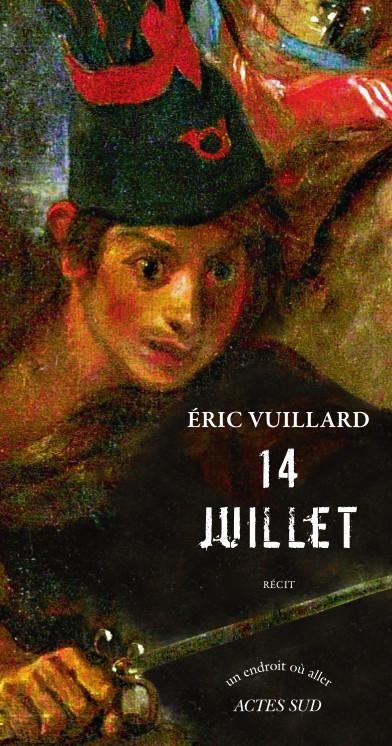 14 juillet : récit / Éric Vuillard | Vuillard, Éric (1968-....). Auteur