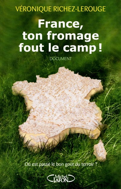 France, ton fromage fout le camp ! / Véronique Richez-Lerouge | Richez-Lerouge, Véronique. Auteur