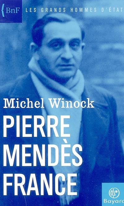 Pierre Mendès France | Winock, Michel. Auteur