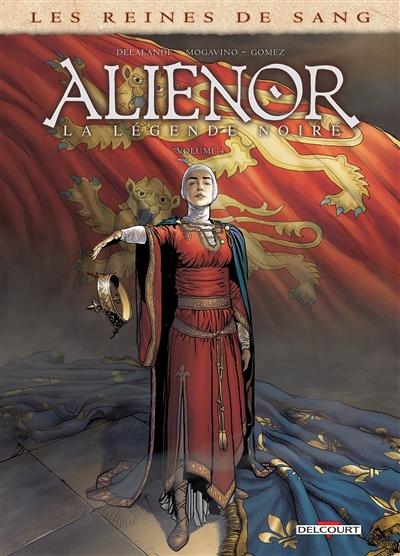 Aliénor, la légende noire. Volume 4   Delalande, Arnaud (1972?-....). Auteur