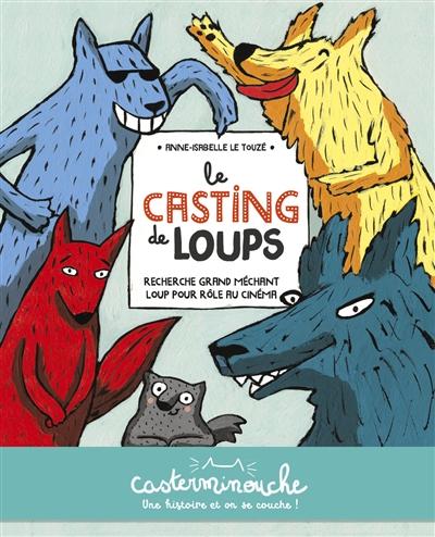 Couverture de : Le  casting de loups : recherche grand méchant loup pour rôle au cinéma