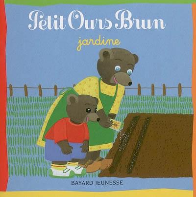 Petit Ours Brun jardine / ill. Danièle Bour   Bour, Danièle (1939-...). Illustrateur
