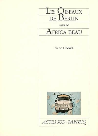 Les Oiseaux de Berlin suivi de. Africa Beau / Ivane Daoudi   Daoudi, Ivane (1946-1994). Auteur