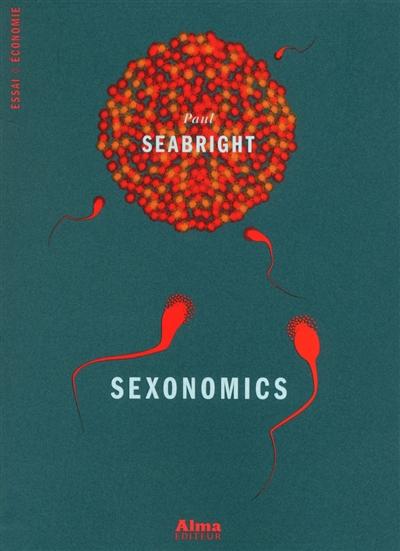 Sexonomics / Paul Seabright | Seabright, Paul (1958-....). Auteur