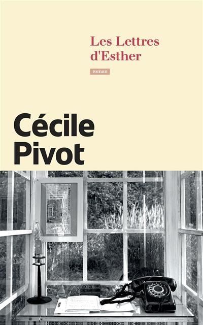 Les lettres d'Esther / Cécile Pivot | Pivot, Cécile (1960?-....). Auteur