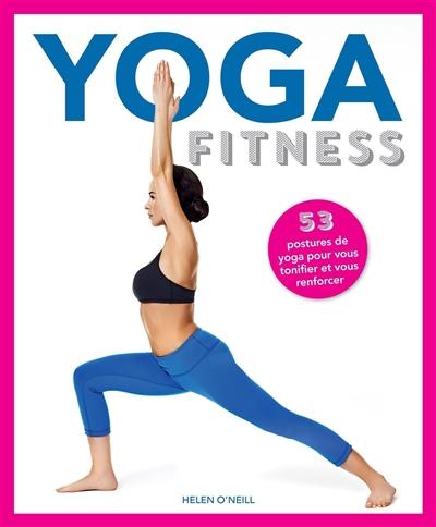 Yoga fitness : 53 postures de yoga pour vous tonifier et vous renforcer