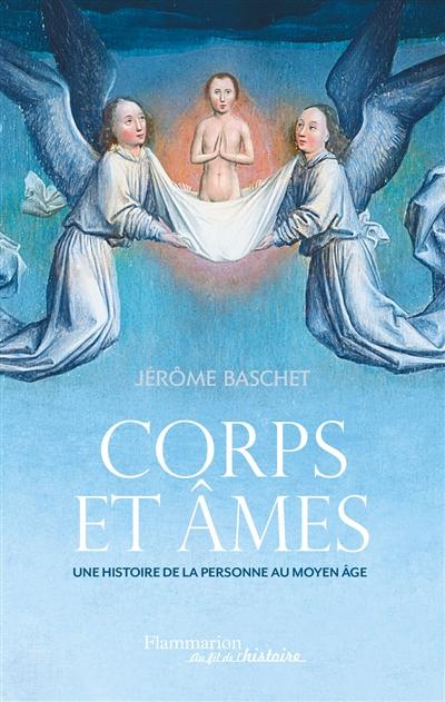 Corps et âmes : une histoire de la personne au Moyen Age   Baschet, Jerôme. Auteur