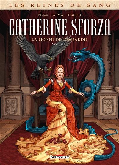 Les reines de sang. Catherine Sforza, la lionne de Lombardie. Vol. 1