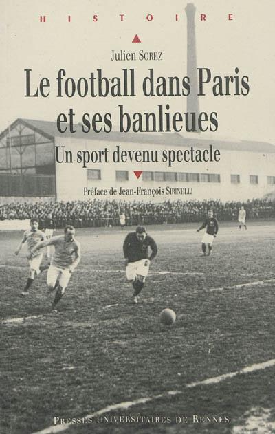 Le football dans Paris et ses banlieues, de la fin du XIXe siècle à 1940 : un sport devenu spectacle