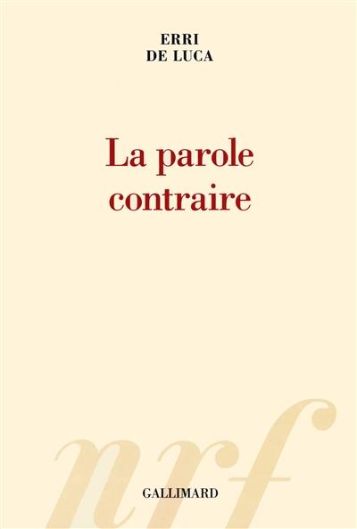 La parole contraire | De Luca, Erri (1950-....). Auteur