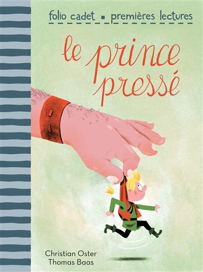 Le prince pressé / Christian Oster, Thomas Baas | Oster, Christian (1949-....). Auteur