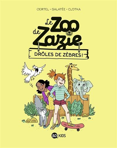 Le zoo de Zazie. Vol. 1. Drôles de zèbres !