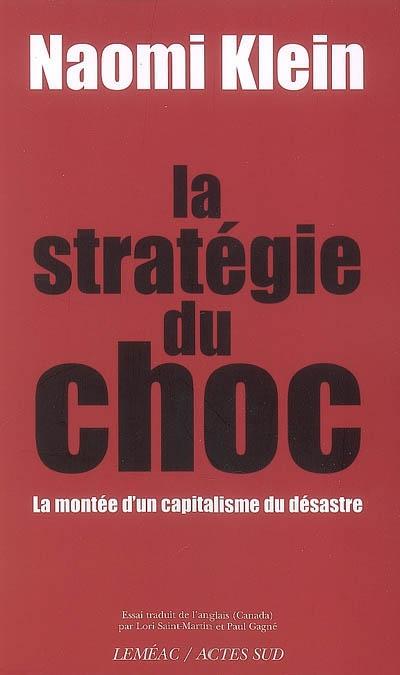 La stratégie du choc : la montée d'un capitalisme du désastre | Naomi Klein (1970-....). Auteur