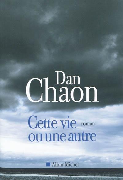 Cette vie ou une autre | Chaon, Dan (1964-....). Auteur