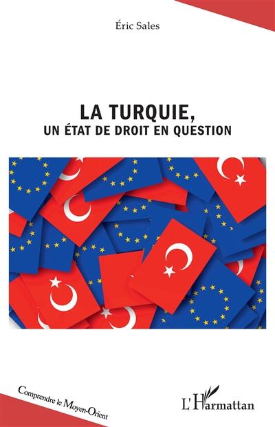 La Turquie, un Etat de droit en question