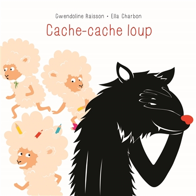 Cache-cache loup / Gwendoline Raisson, Ella Charbon | Raisson, Gwendoline. Auteur