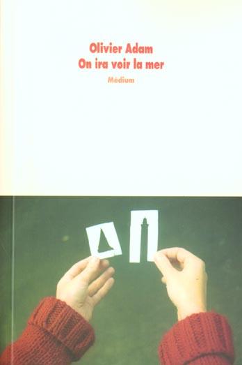 On ira voir la mer | Adam, Olivier (1974-....). Auteur