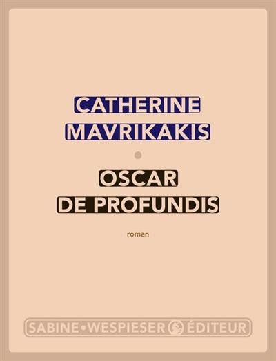 Oscar de Profundis : roman | Catherine Mavrikakis (1961-....). Auteur