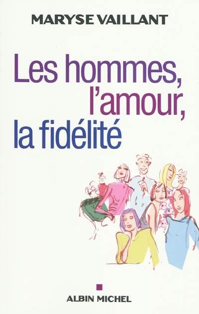hommes, l'amour, la fidélité (Les) | Vaillant, Maryse (1944-....). Auteur