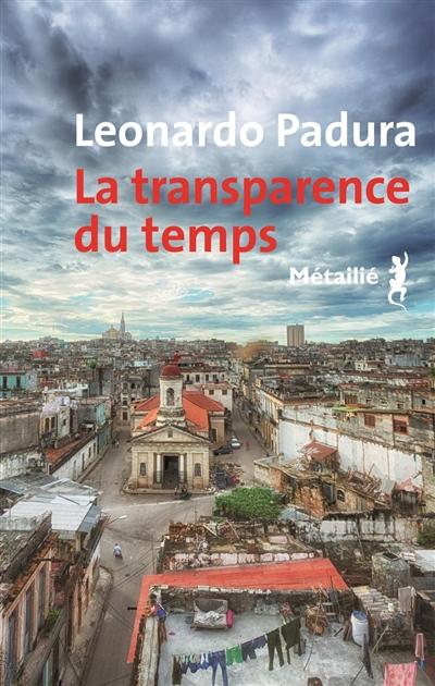 La transparence du temps / Leonardo Padura | Padura, Leonardo. Auteur
