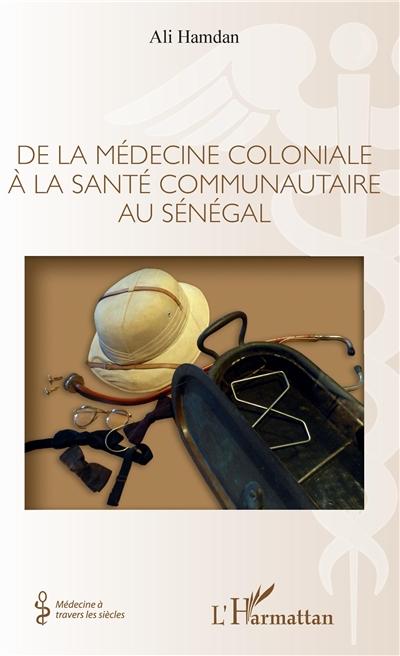 De la médecine coloniale à la santé communautaire au Sénégal