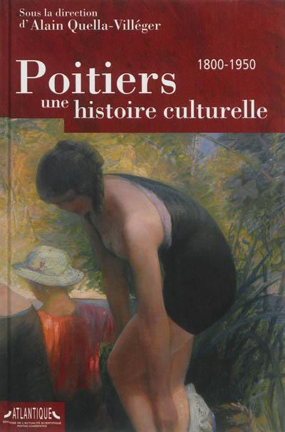 Poitiers, une histoire culturelle : 1800-1950 |