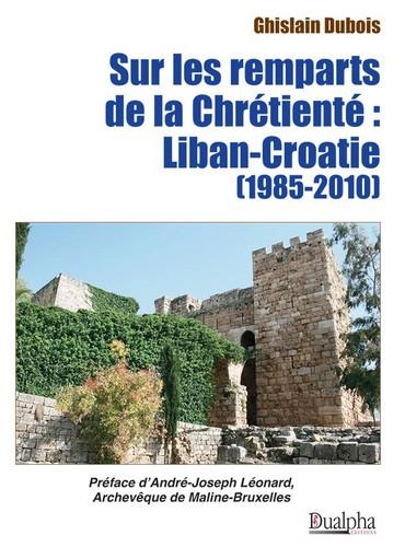Sur les remparts de la chrétienté : Liban-Croatie (1985-2010)