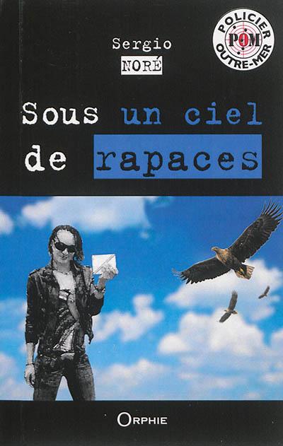 Sous un ciel de rapaces : thriller / Sergio Nore | Noré, Sergio. Auteur