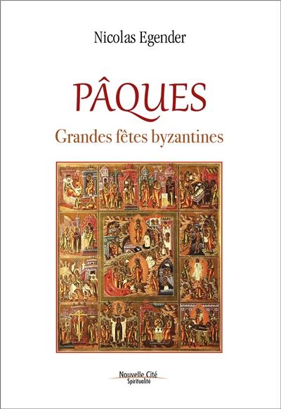 Pâques : grandes fêtes byzantines