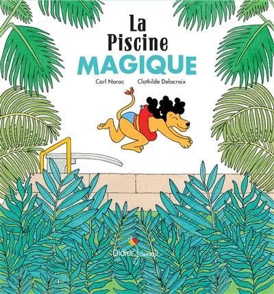 La piscine magique / un texte de Carl Norac | Norac, Carl (1960-....) - pseud.