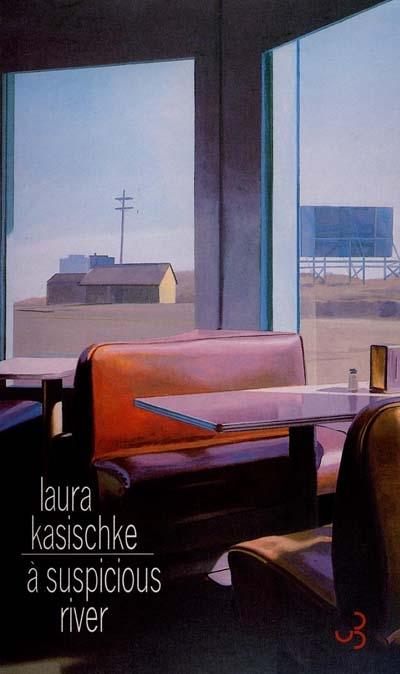 A suspicious river / Laura Kasischke | Kasischke, Laura (1961-....). Auteur